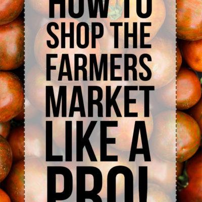 How to Shop the Farmers Market Like a Pro!