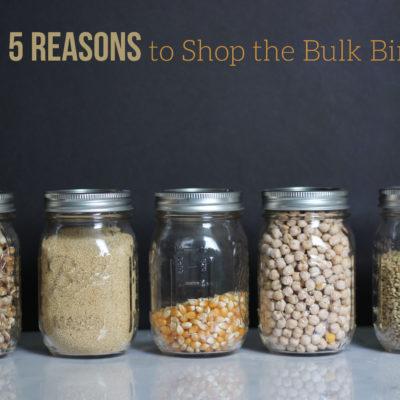 5 Reasons to Shop the Bulk Bins